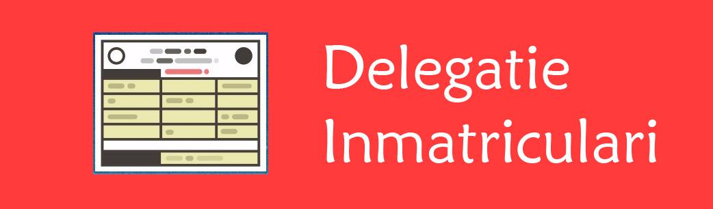 delegatie inmatriculari