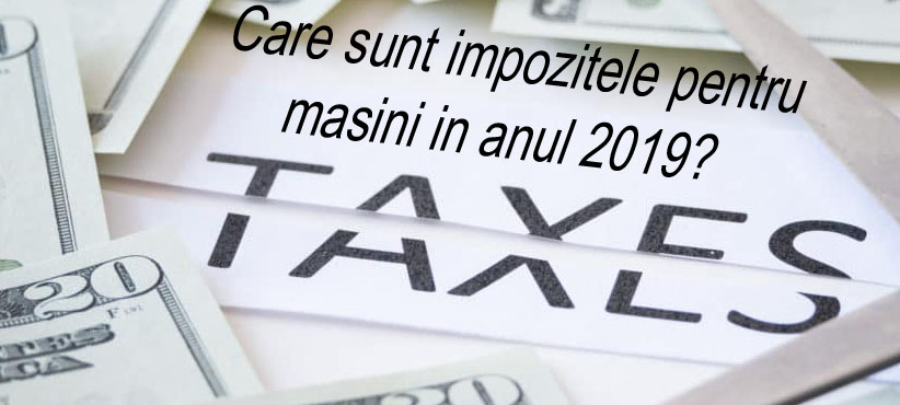 impozite pentru masini in 2019