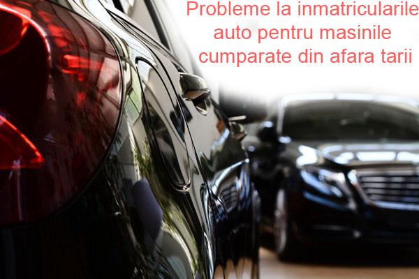 probleme inmatriculari auto masini afara Romaniei